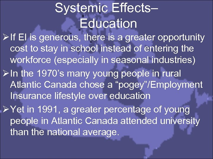 Systemic Effects– Education Ø If EI is generous, there is a greater opportunity cost