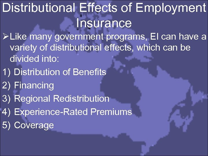 Distributional Effects of Employment Insurance Ø Like many government programs, EI can have a