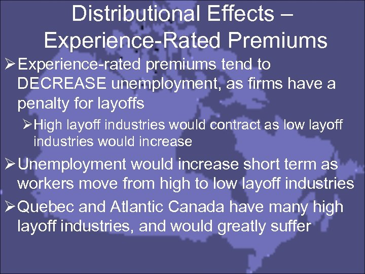 Distributional Effects – Experience-Rated Premiums Ø Experience-rated premiums tend to DECREASE unemployment, as firms