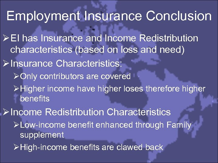 Employment Insurance Conclusion Ø EI has Insurance and Income Redistribution characteristics (based on loss