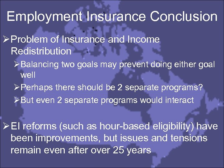 Employment Insurance Conclusion Ø Problem of Insurance and Income Redistribution ØBalancing two goals may