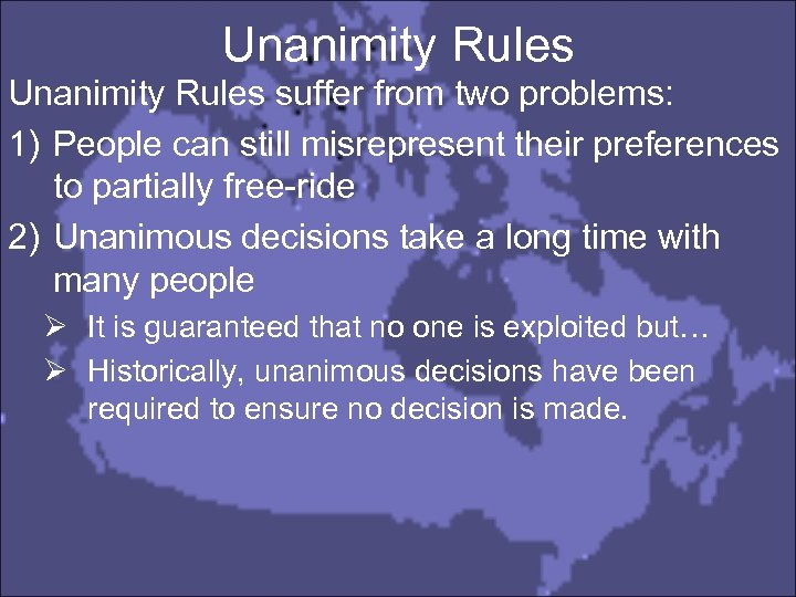 Unanimity Rules suffer from two problems: 1) People can still misrepresent their preferences to