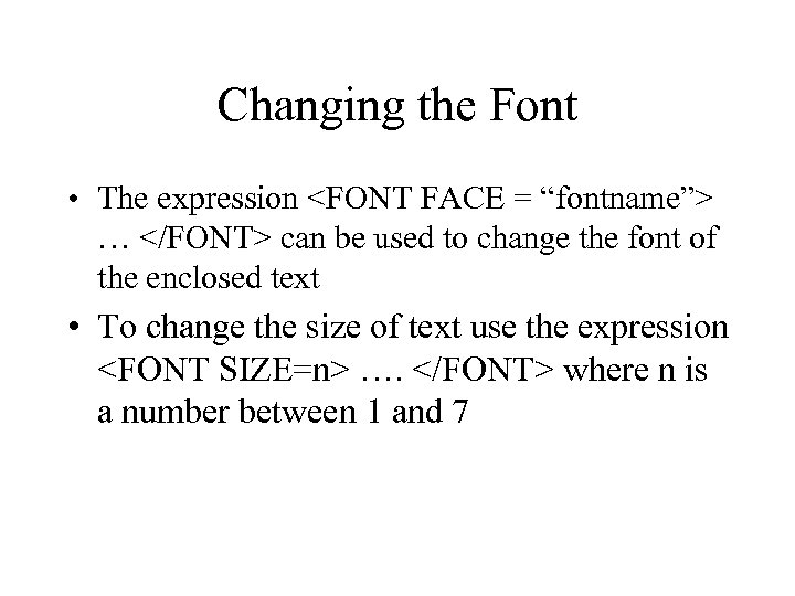 "Changing the Font • The expression <FONT FACE = ""fontname""> … </FONT> can be"