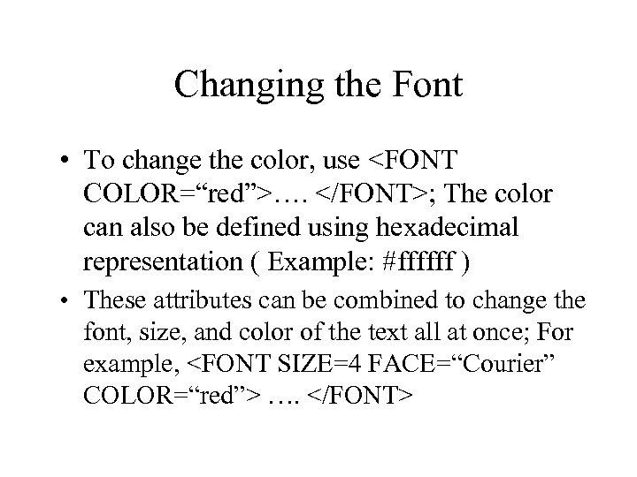 "Changing the Font • To change the color, use <FONT COLOR=""red"">…. </FONT>; The color"