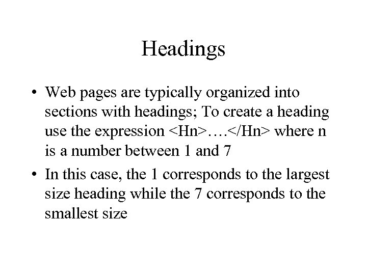 Headings • Web pages are typically organized into sections with headings; To create a