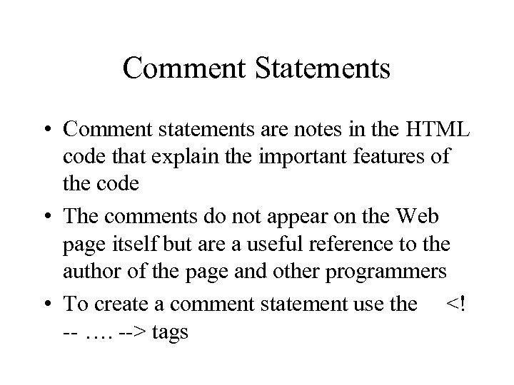 Comment Statements • Comment statements are notes in the HTML code that explain the