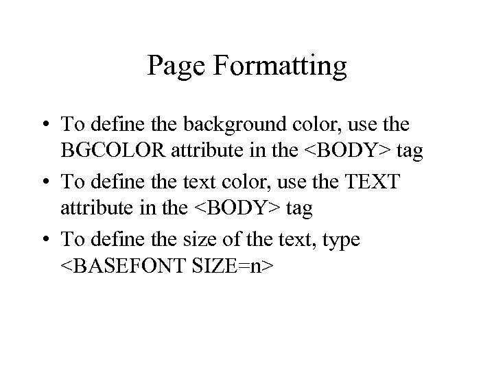 Page Formatting • To define the background color, use the BGCOLOR attribute in the
