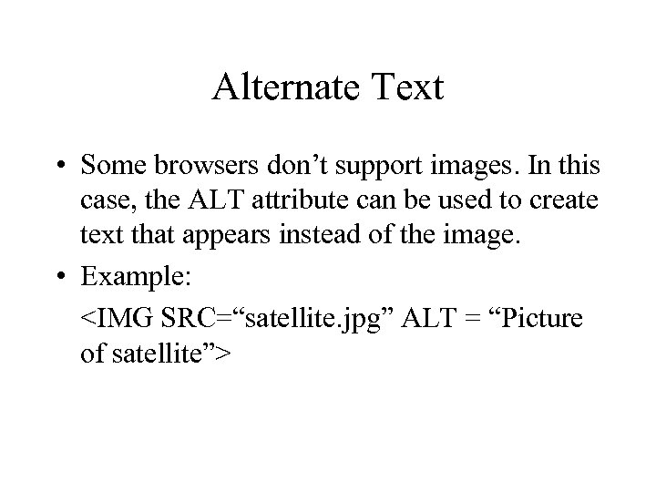 Alternate Text • Some browsers don't support images. In this case, the ALT attribute