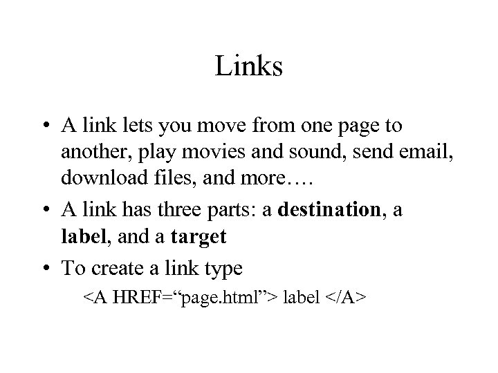 Links • A link lets you move from one page to another, play movies