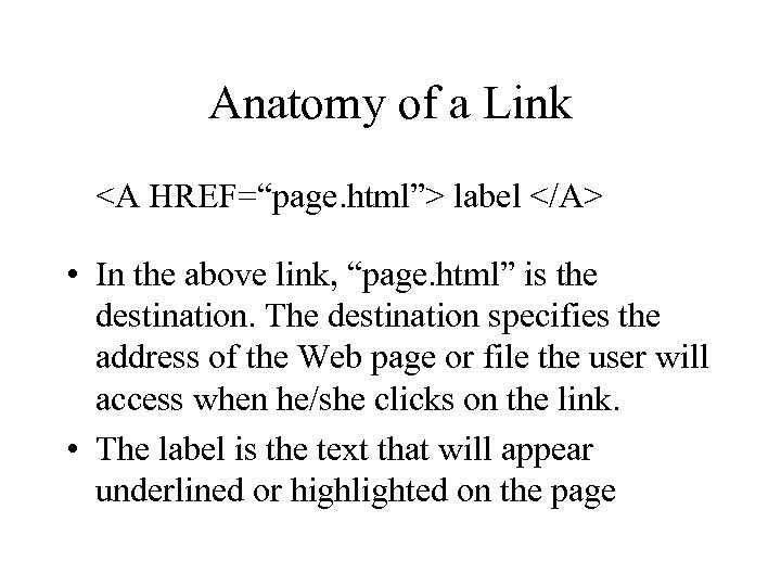 "Anatomy of a Link <A HREF=""page. html""> label </A> • In the above link,"