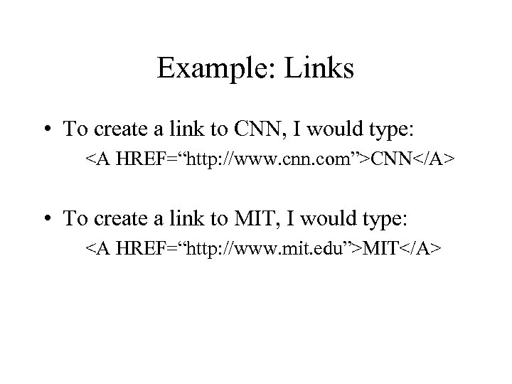 "Example: Links • To create a link to CNN, I would type: <A HREF=""http:"
