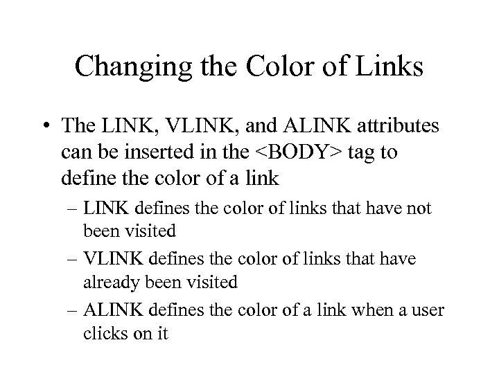 Changing the Color of Links • The LINK, VLINK, and ALINK attributes can be