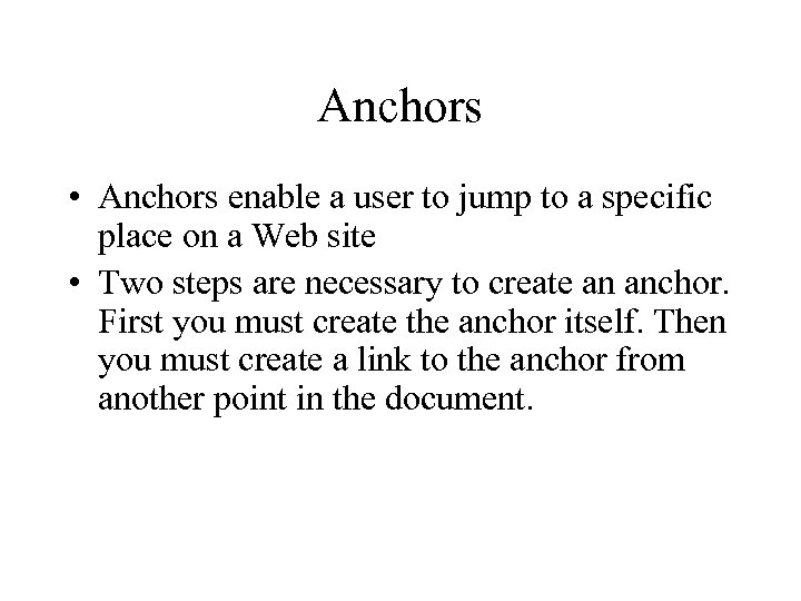 Anchors • Anchors enable a user to jump to a specific place on a