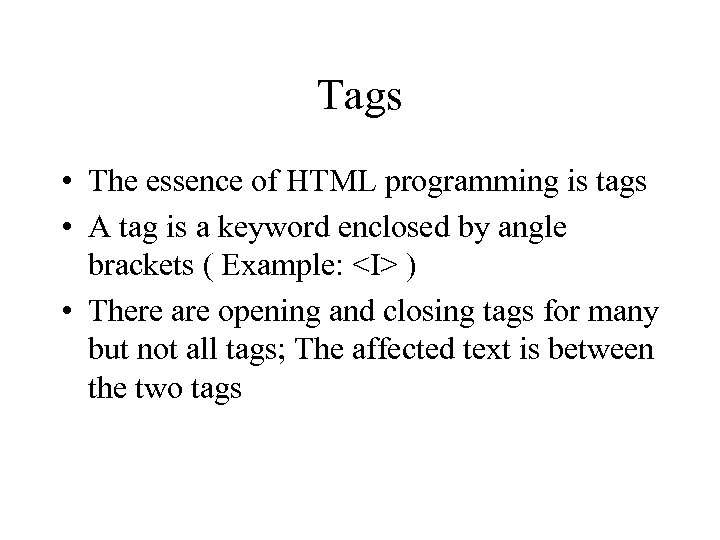 Tags • The essence of HTML programming is tags • A tag is a