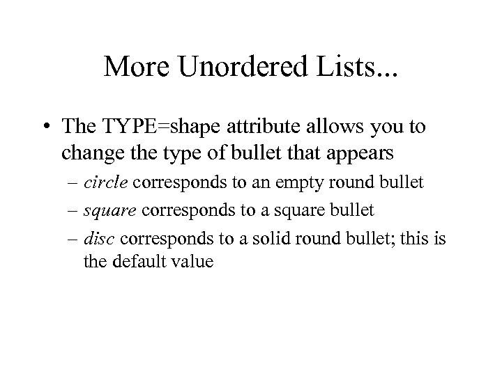 More Unordered Lists. . . • The TYPE=shape attribute allows you to change the