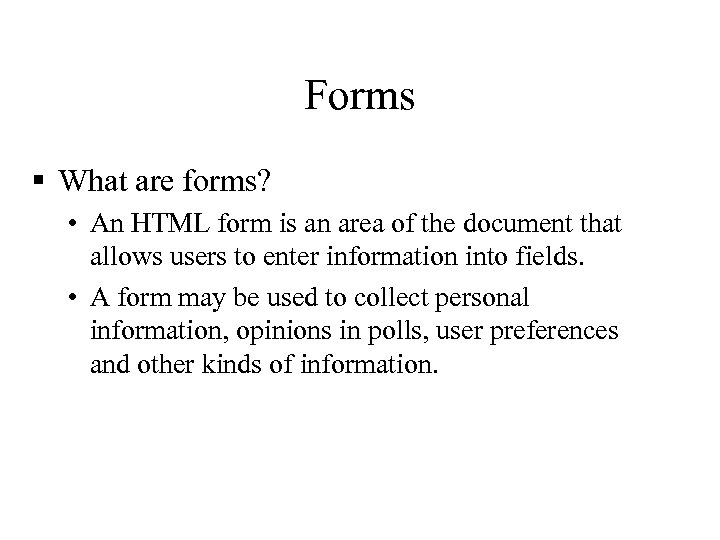 Forms § What are forms? • An HTML form is an area of the