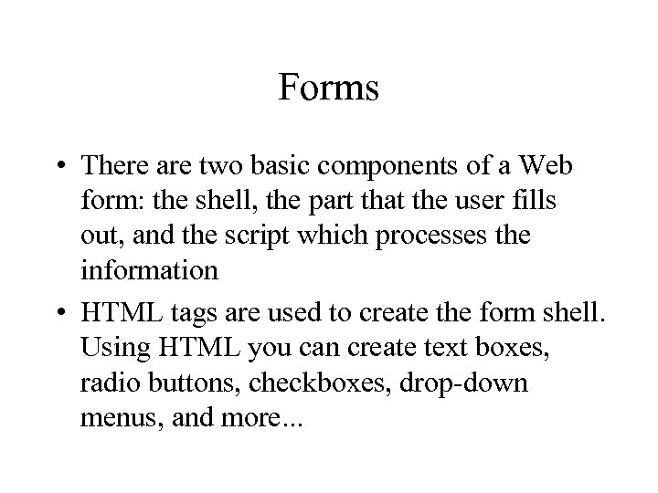 Forms • There are two basic components of a Web form: the shell, the