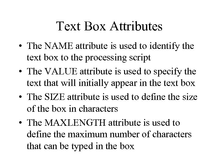 Text Box Attributes • The NAME attribute is used to identify the text box