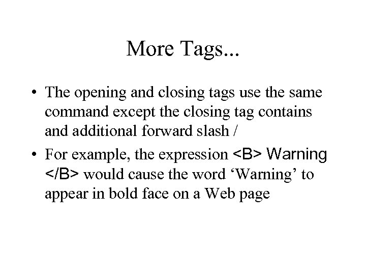 More Tags. . . • The opening and closing tags use the same command