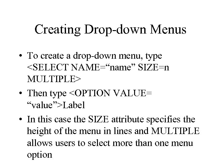 "Creating Drop-down Menus • To create a drop-down menu, type <SELECT NAME=""name"" SIZE=n MULTIPLE>"