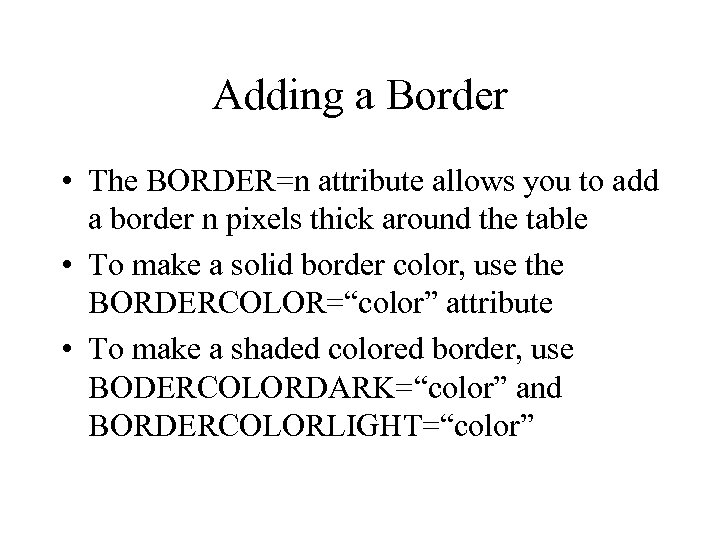 Adding a Border • The BORDER=n attribute allows you to add a border n