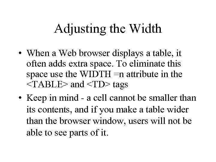 Adjusting the Width • When a Web browser displays a table, it often adds