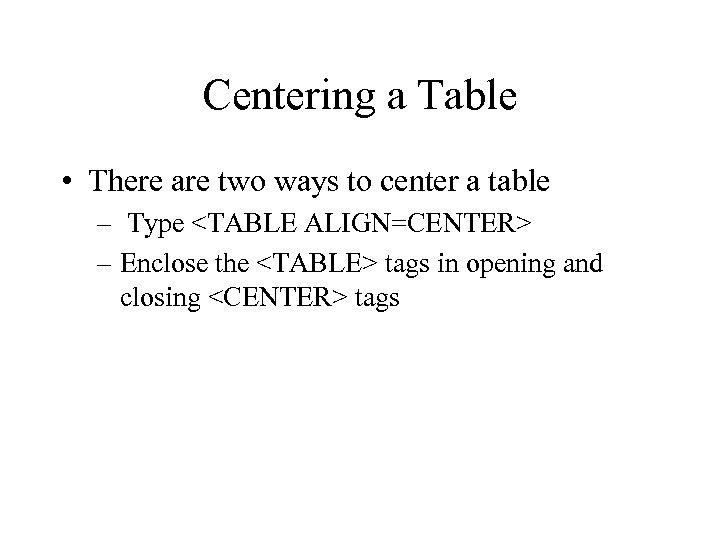 Centering a Table • There are two ways to center a table – Type
