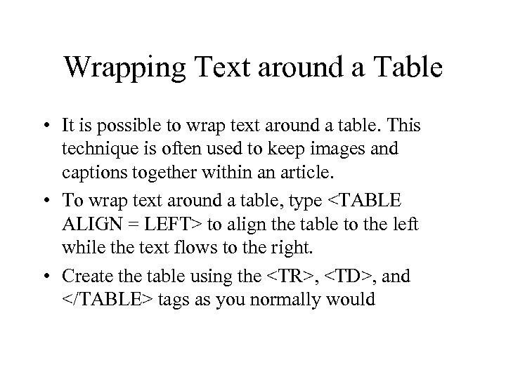 Wrapping Text around a Table • It is possible to wrap text around a