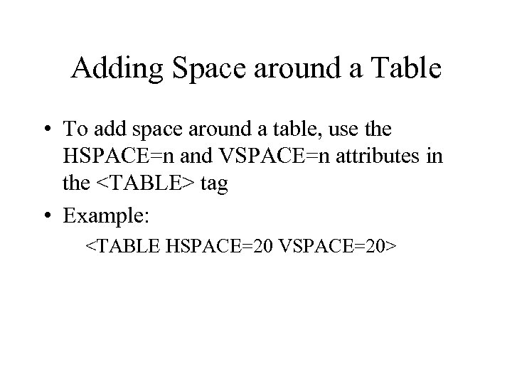 Adding Space around a Table • To add space around a table, use the