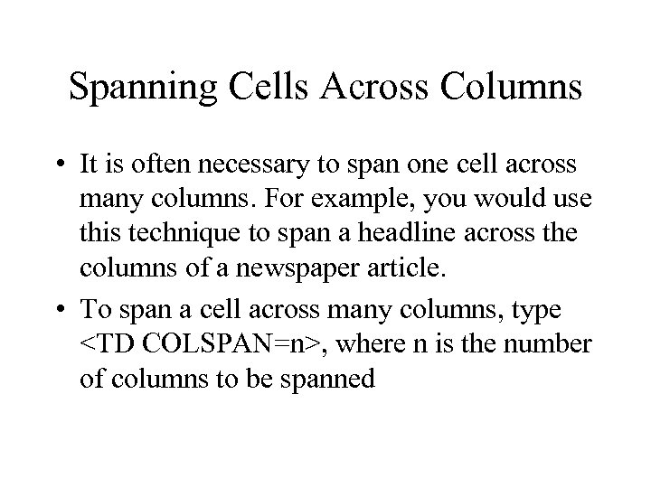 Spanning Cells Across Columns • It is often necessary to span one cell across