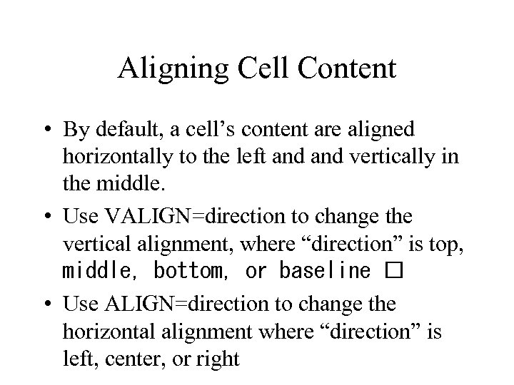 Aligning Cell Content • By default, a cell's content are aligned horizontally to the