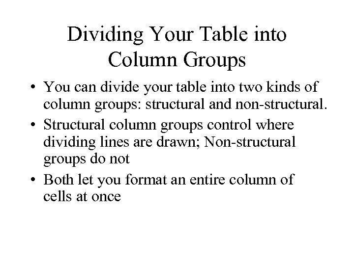 Dividing Your Table into Column Groups • You can divide your table into two
