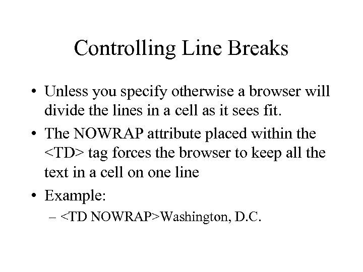 Controlling Line Breaks • Unless you specify otherwise a browser will divide the lines