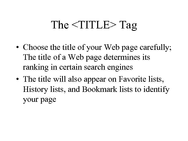 The <TITLE> Tag • Choose the title of your Web page carefully; The title