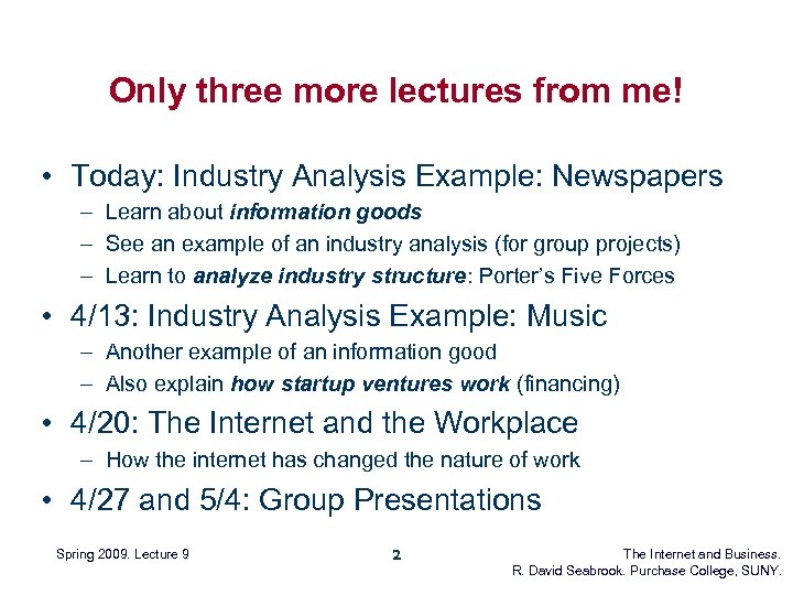 Only three more lectures from me! • Today: Industry Analysis Example: Newspapers – Learn
