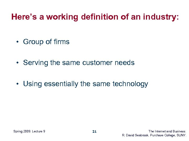 Here's a working definition of an industry: • Group of firms • Serving the