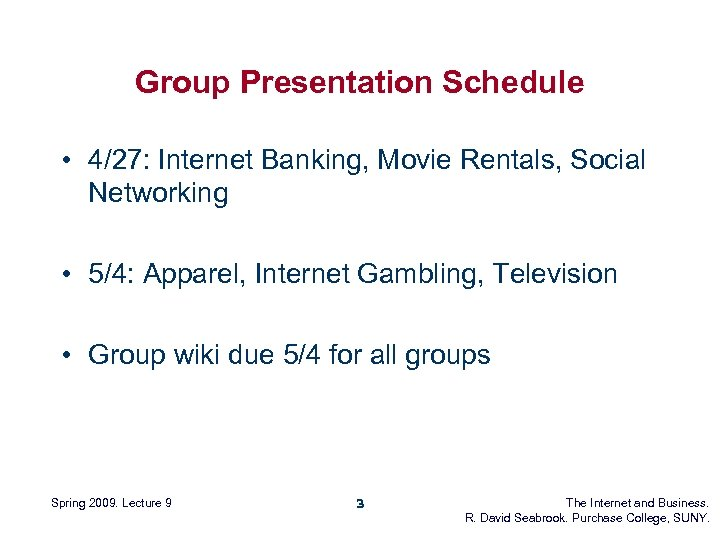 Group Presentation Schedule • 4/27: Internet Banking, Movie Rentals, Social Networking • 5/4: Apparel,