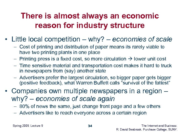 There is almost always an economic reason for industry structure • Little local competition