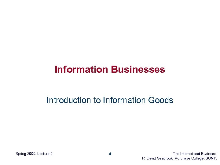 Information Businesses Introduction to Information Goods Spring 2009. Lecture 9 4 The Internet and