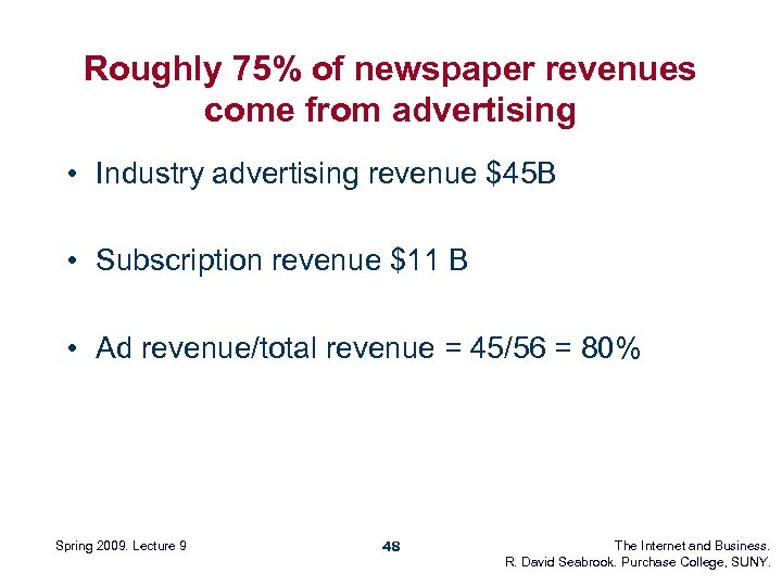 Roughly 75% of newspaper revenues come from advertising • Industry advertising revenue $45 B