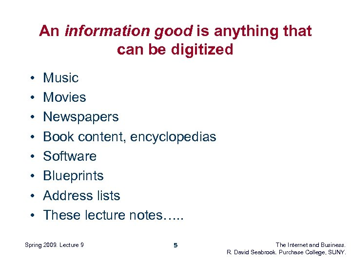 An information good is anything that can be digitized • • Music Movies Newspapers