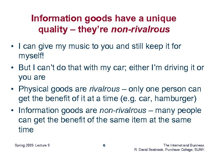 Information goods have a unique quality – they're non-rivalrous • I can give my
