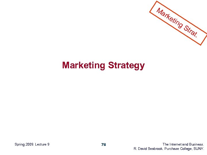 Ma rke tin g. S tra t. Marketing Strategy Spring 2009. Lecture 9 78