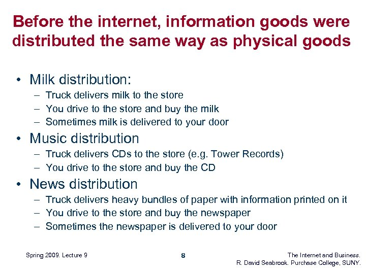 Before the internet, information goods were distributed the same way as physical goods •
