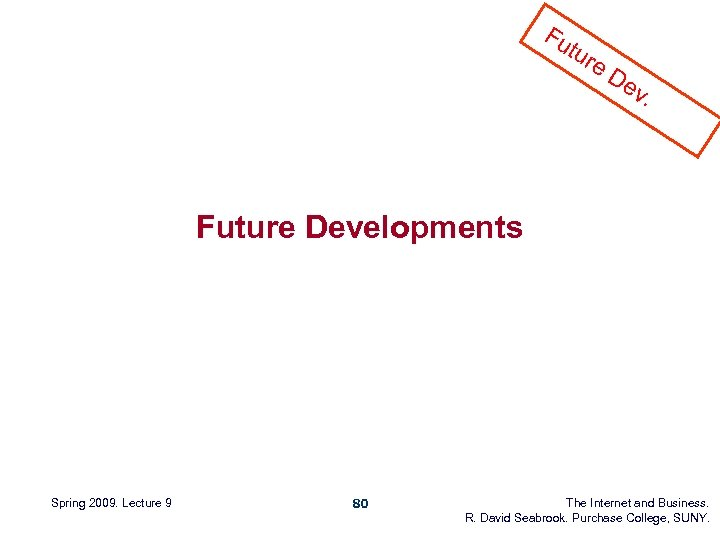 Fu tur e. D ev . Future Developments Spring 2009. Lecture 9 80 The