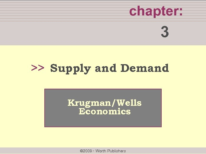 chapter: 3 >> Supply and Demand Krugman/Wells Economics © 2009 Worth Publishers