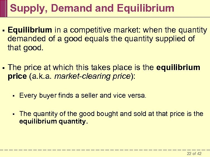 Supply, Demand Equilibrium § Equilibrium in a competitive market: when the quantity demanded of