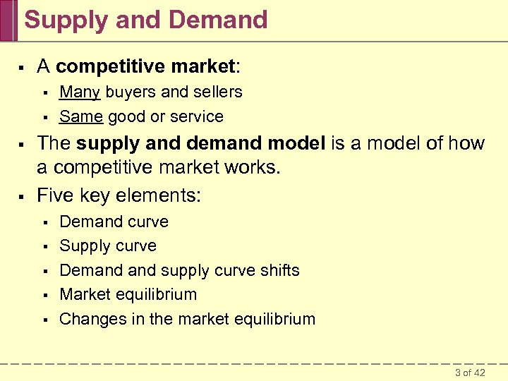 Supply and Demand § A competitive market: § § Many buyers and sellers Same