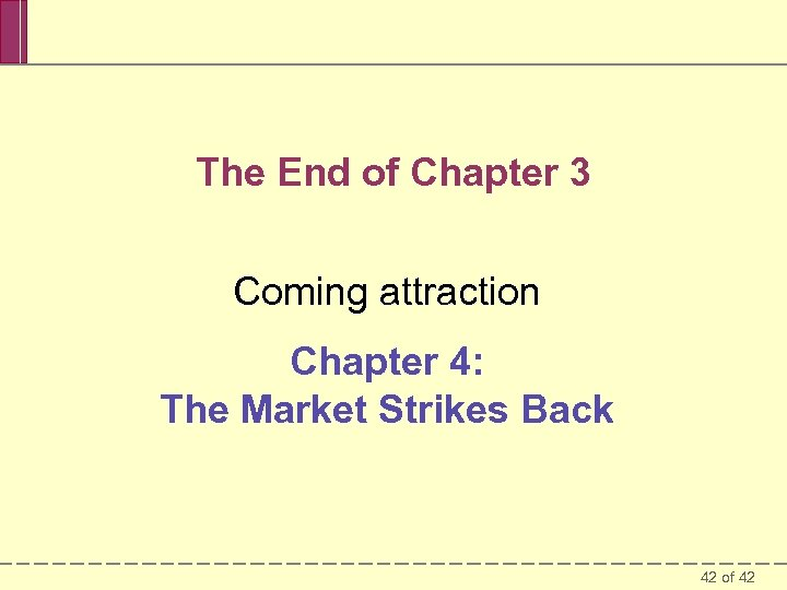 The End of Chapter 3 Coming attraction Chapter 4: The Market Strikes Back 42