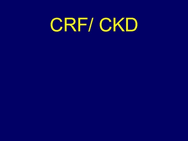 CRF/ CKD